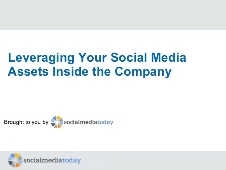 Leveraging Your Social Media Assets Inside the Company Brought to you by