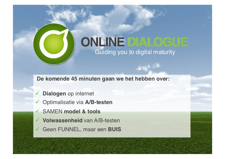 Guiding you to digital maturity!De komende 45 minuten gaan we het hebben over:!  Dialogen op internet!  Optimalisatie vi...