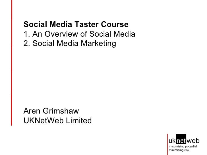Social Media Taster Course   1. An Overview of Social Media 2. Social Media Marketing Aren Grimshaw UKNetWeb Limited