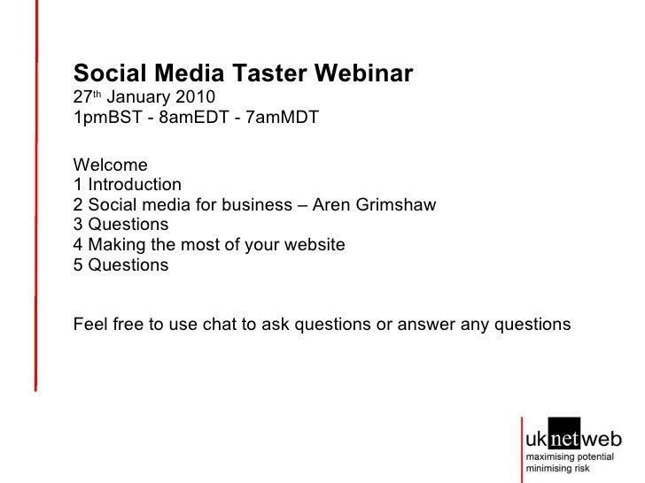 Social Media Taster Webinar 27 th  January 2010  1pmBST - 8amEDT - 7amMDT Welcome 1 Introduction 2 Social media for busine...