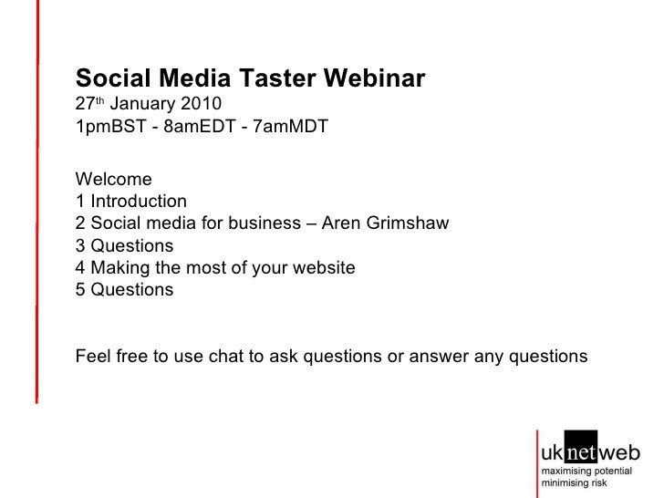 Social Media Taster Webinar 27 th  January 2010  1pmBST - 8amEDT - 7amMDT Welcome 1 Introduction 2 Social media for busine...