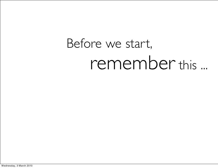 Before we start,                               remember this ...    Wednesday, 3 March 2010