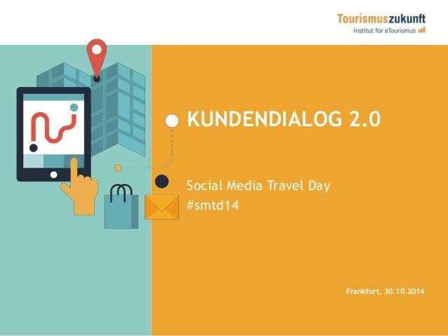 KUNDENDIALOG 2.0  Social Media Travel Day  #smtd14  Frankfurt, 30.10.2014