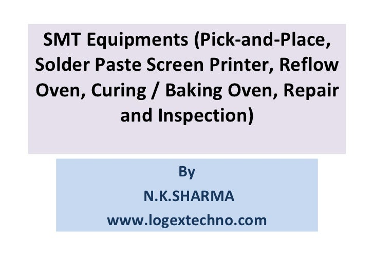 SMT Equipments (Pick-and-Place, Solder Paste Screen Printer, Reflow Oven, Curing / Baking Oven, Repair and Inspection) By ...