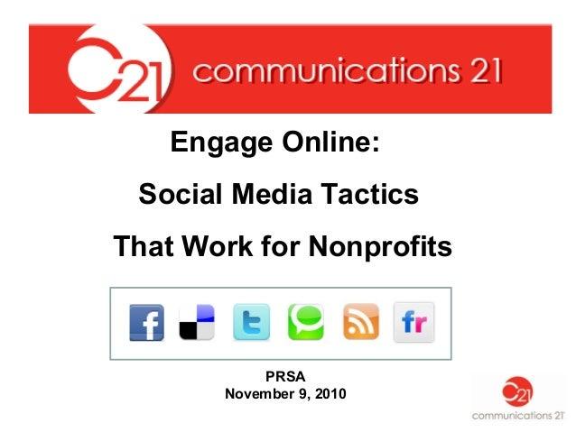 Engage Online: Social Media Tactics That Work for Nonprofits PRSA November 9, 2010