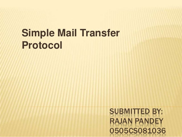 SUBMITTED BY: RAJAN PANDEY 0505CS081036 Simple Mail Transfer Protocol