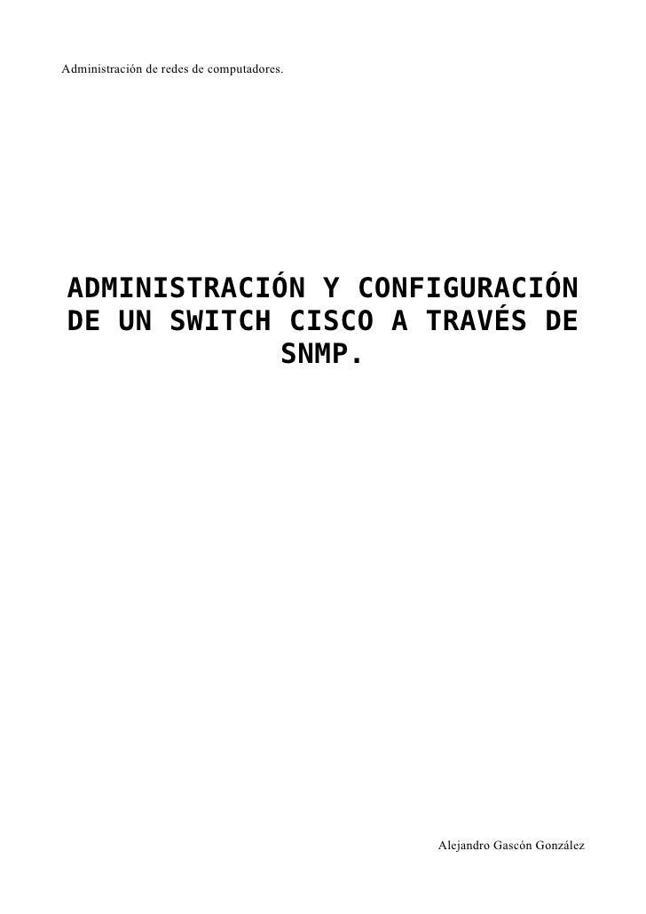Administración de redes de computadores.     ADMINISTRACIÓN Y CONFIGURACIÓN DE UN SWITCH CISCO A TRAVÉS DE              SN...