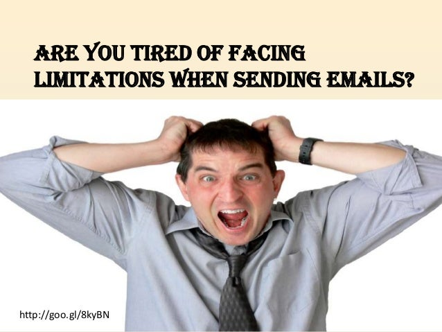 Are You Tired Of Facing   Limitations When Sending Emails?http://goo.gl/8kyBN