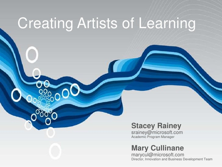 Creating Artists of Learning                      Stacey Rainey                  srainey@microsoft.com                  Ac...