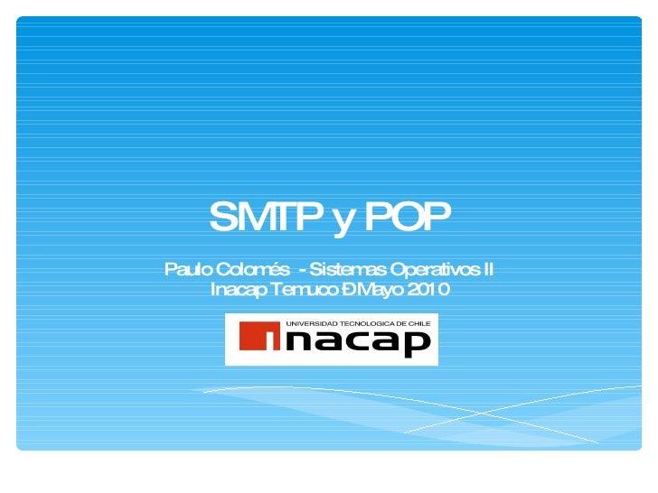 SMTP y POP Paulo Colomés  - Sistemas Operativos II Inacap Temuco – Mayo 2010