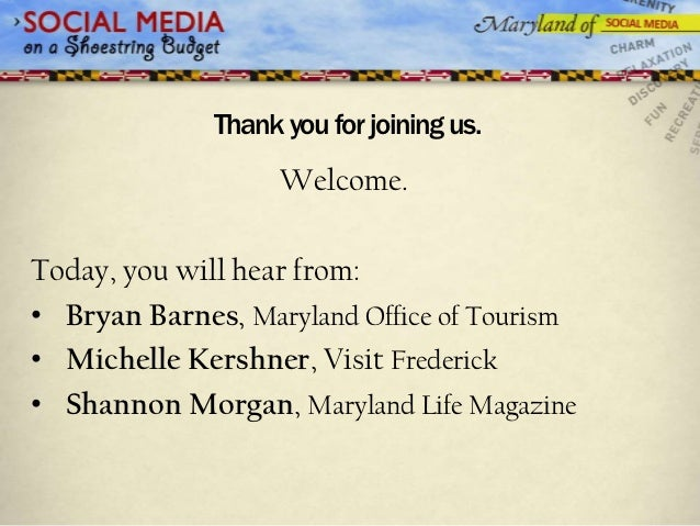 Thank you for joining us.                    Welcome.Today, you will hear from:• Bryan Barnes, Maryland Office of Tourism•...