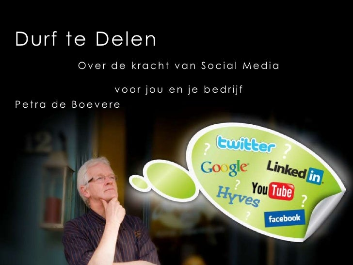 DurfteDelen<br />Over de kracht van Social Media <br />voorjou en je bedrijf<br />Petra de Boevere<br />