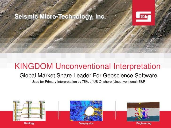 Seismic Micro-Technology, Inc.     KINGDOM Unconventional Interpretation  Global Market Share Leader For Geoscience Softwa...