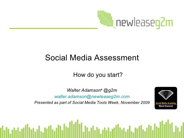 Social Media Assessment How do you start? Walter Adamson #  @g2m [email_address] Presented as part of Social Media Tools W...