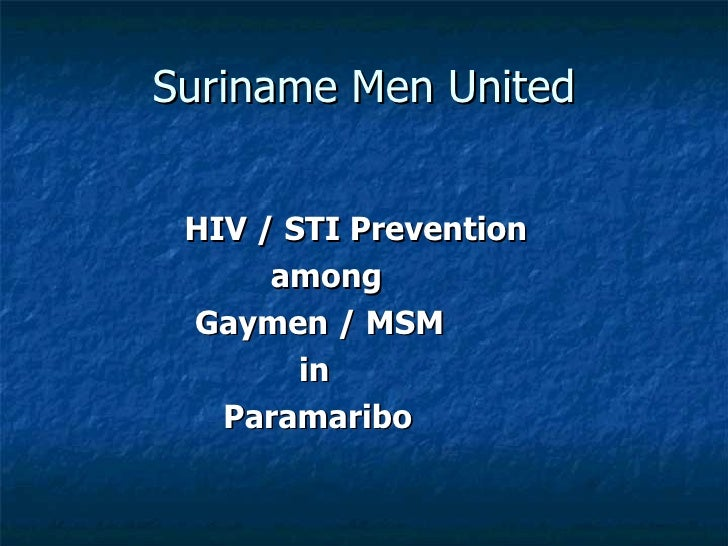 Suriname Men United <ul><li>HIV / STI Prevention  </li></ul><ul><li>among  </li></ul><ul><li>Gaymen / MSM  </li></ul><ul><...