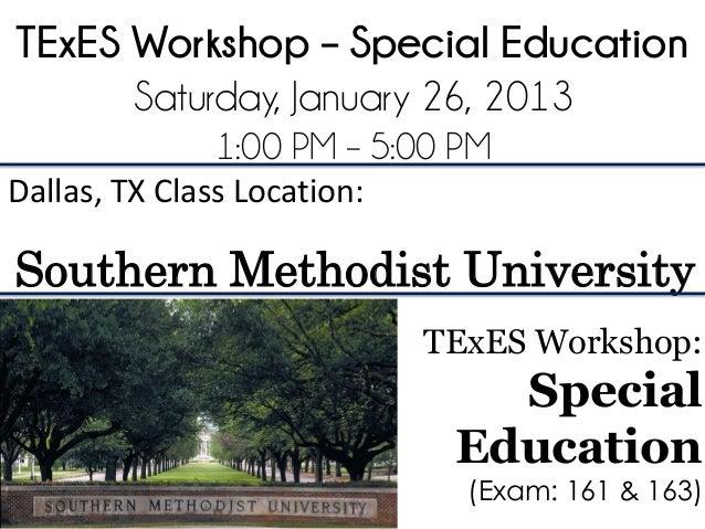 TExES Workshop – Special Education      Saturday, January 26, 2013               1:00 PM – 5:00 PMDallas, TX Class Locatio...