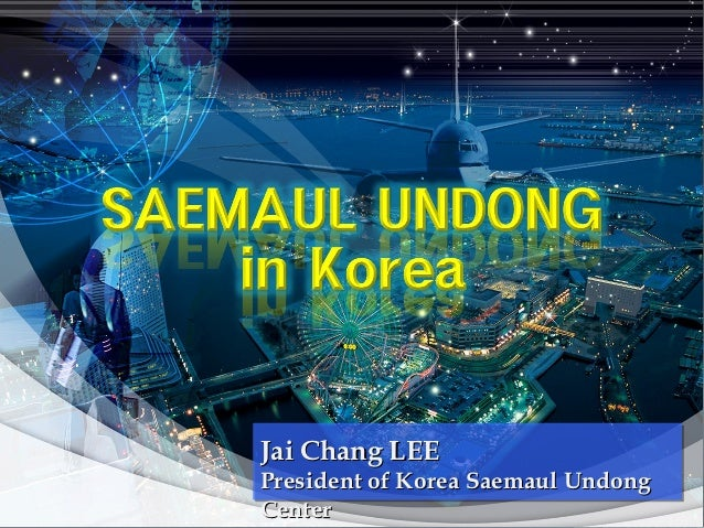 Jai Chang LEEPresident of Korea Saemaul UndongCenter