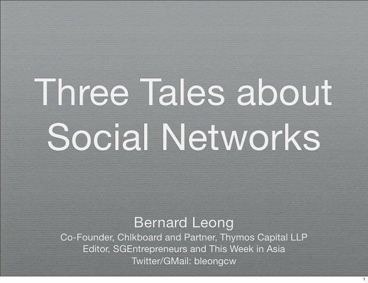 Three Tales about  Social Networks                  Bernard Leong  Co-Founder, Chlkboard and Partner, Thymos Capital LLP  ...