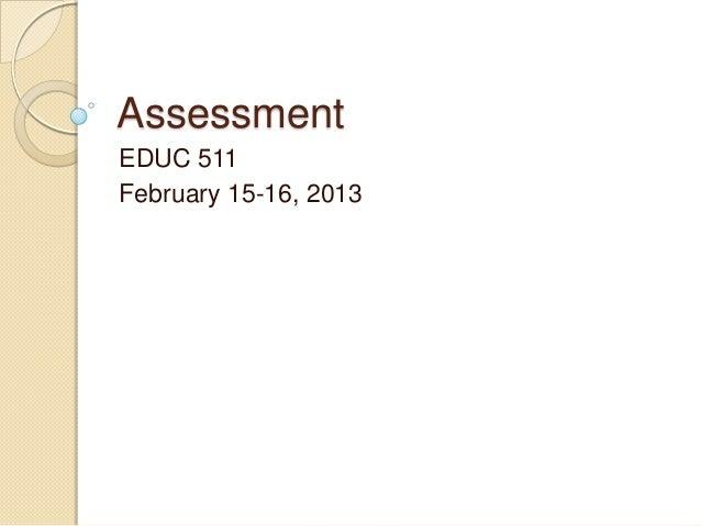 AssessmentEDUC 511February 15-16, 2013