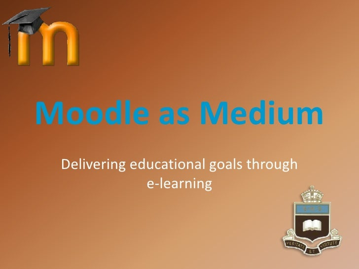 Moodle as Medium<br />Delivering educational goals through e-learning<br />