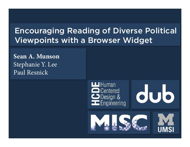 Encouraging Reading of Diverse Political Viewpoints with a Browser Widget Sean A. Munson Stephanie Y. Lee Paul Resnick