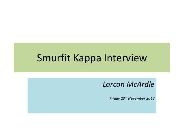 Smurfit Kappa Interview             Lorcan McArdle               Friday 23rd November 2012