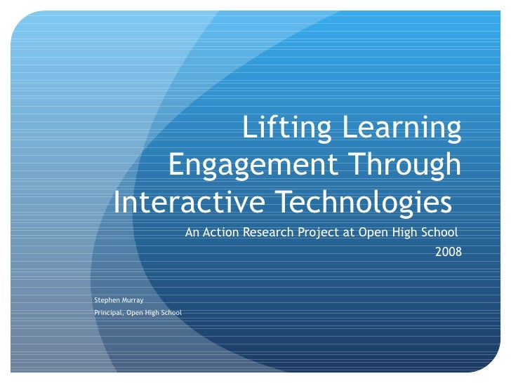 Lifting Learning Engagement Through Interactive Technologies  An Action Research Project at Open High School  2008 Stephen...