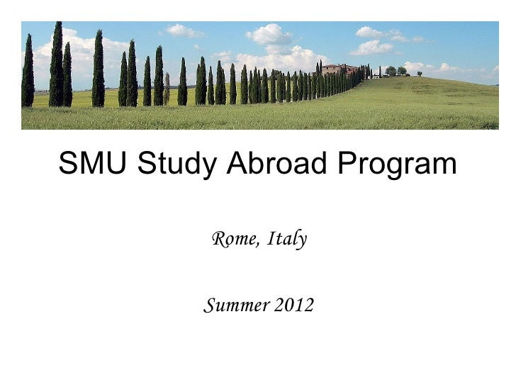 SMU Study Abroad Program         Rome, Italy        Summer 2012