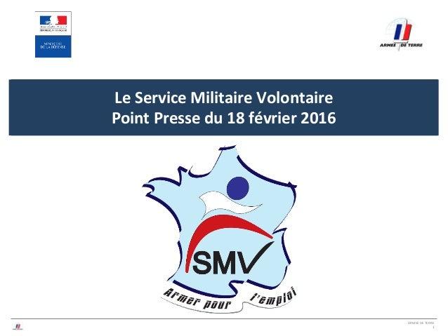 ARMEE DE TERRE 1 Cliquez ici pour modifier le style du titre du masque Le Service Militaire Volontaire Point Presse du 18 ...