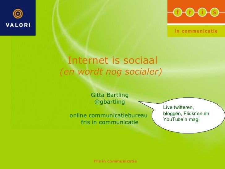 Internet is sociaal (en wordt nog socialer)  Gitta Bartling @gbartling online communicatiebureau  fris in communicatie Liv...