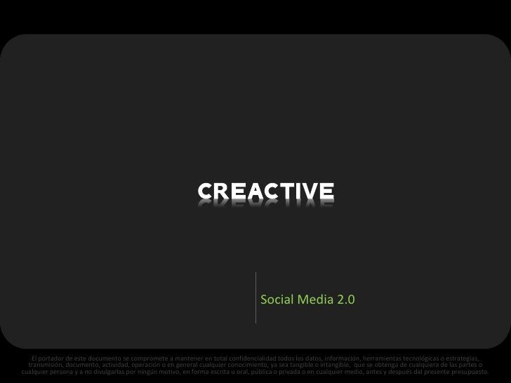 Social Media 2.0      El portador de este documento se compromete a mantener en total confidencialidad todos los datos, in...