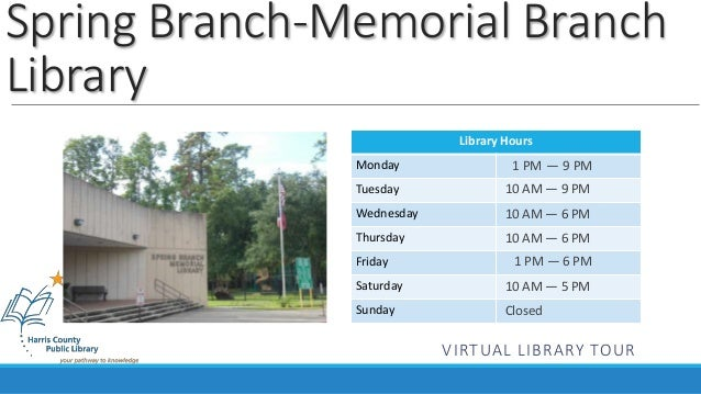 Spring Branch-Memorial Branch  Library  Library Hours  Monday  Tuesday  Wednesday  Thursday  Friday  Saturday  Sunday  1 P...