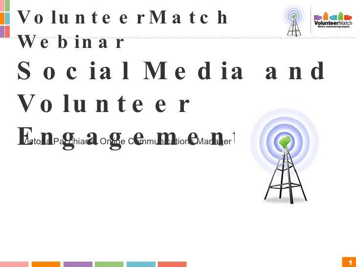 VolunteerMatch Webinar Social Media and Volunteer Engagement Victoria Pacchiana, Online Communications Manager