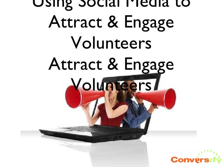Using Social Media to Attract & Engage Volunteers Attract & Engage Volunteers