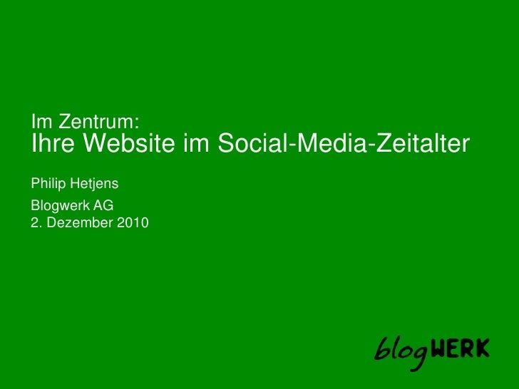 Im Zentrum:<br />Ihre Website im Social-Media-Zeitalter<br />Philip Hetjens<br />2. Dezember 2010<br />