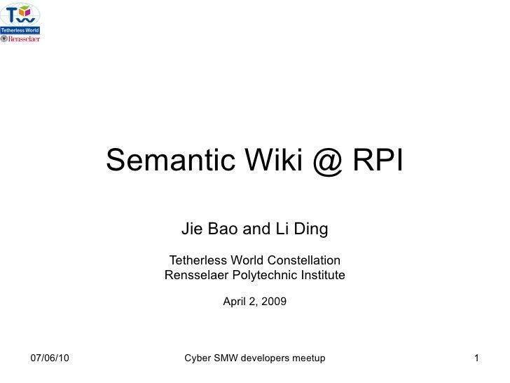 Semantic Wiki @ RPI Jie Bao and Li Ding Tetherless World Constellation Rensselaer Polytechnic Institute April 2, 2009 07/0...