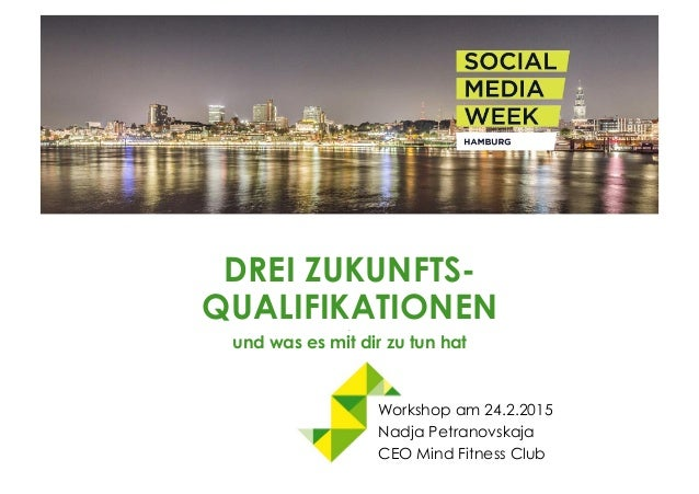 DREI ZUKUNFTS- QUALIFIKATIONEN. und was es mit dir zu tun hat Workshop am 24.2.2015 Nadja Petranovskaja CEO Mind Fitness C...
