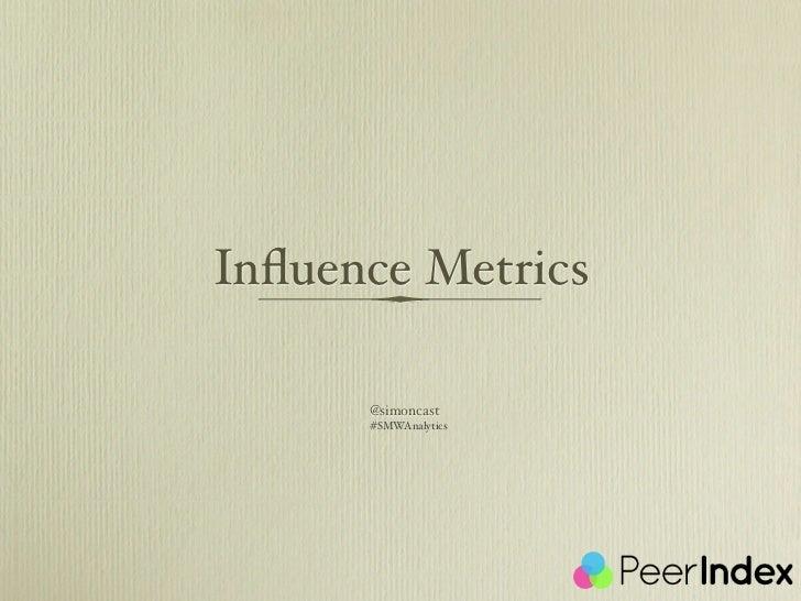 Influence Metrics      @simoncast      #SMWAnalytics