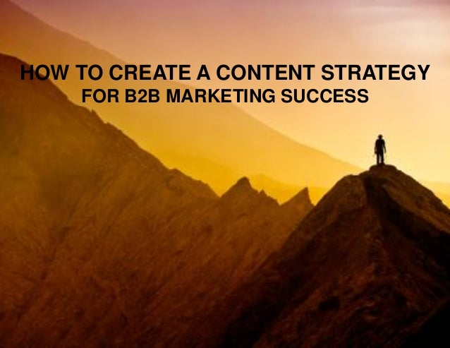 HOW TO CREATE A CONTENT STRATEGY FOR B2B MARKETING SUCCESS
