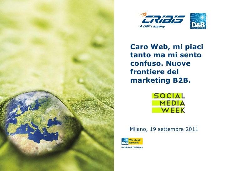 Caro Web, mi piacitanto ma mi sentoconfuso. Nuovefrontiere delmarketing B2B.Milano, 19 settembre 2011