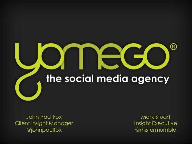 John Paul Fox           Mark StuartClient Insight Manager   Insight Executive     @johnpaulfox         @mistermumble