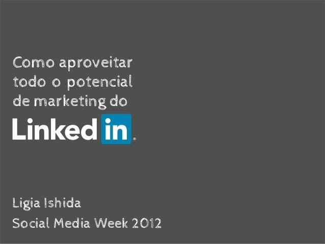 Como aproveitartodo o potencialde marketing doLigia IshidaSocial Media Week 2012