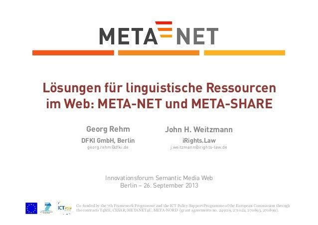 Lösungen für linguistische Ressourcen im Web: META-NET und META-SHARE Georg Rehm  John H. Weitzmann  DFKI GmbH, Berlin  iR...