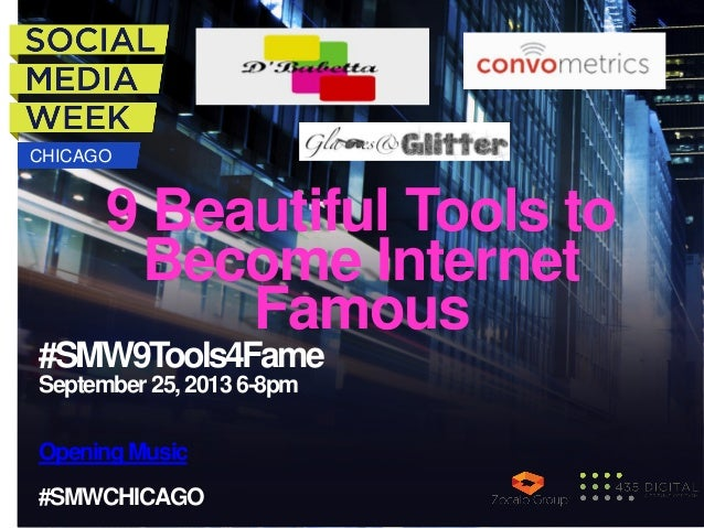 CHICAGO  9 Beautiful Tools to Become Internet Famous  #SMW9Tools4Fame September 25, 2013 6-8pm Opening Music #SMWCHICAGO