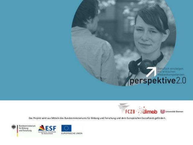 1  Das Projekt wird aus Mitteln des Bundesministeriums für Bildung und Forschung und dem Europäischen Sozialfonds geförder...