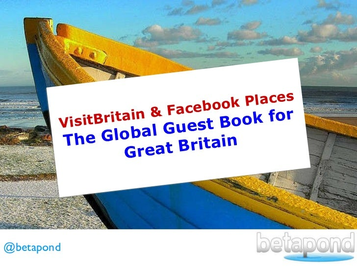 VisitBritain & Facebook Places The Global Guest Book for Great Britain @betapond
