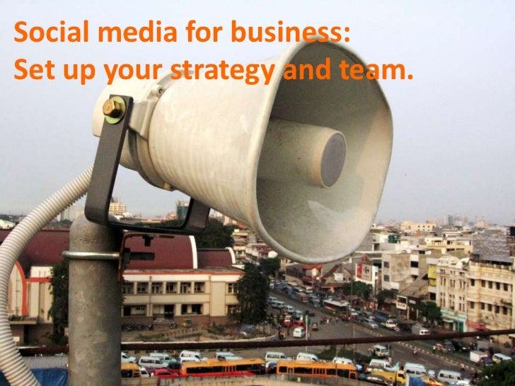 Social media for business:Set up your strategy and team.<br />