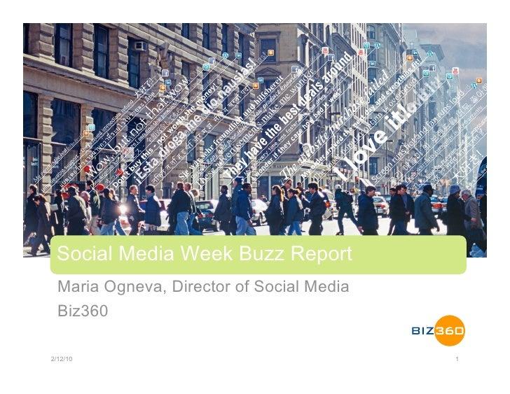 Social Media Week Buzz Report   Maria Ogneva, Director of Social Media   Biz360  2/12/10                                  ...