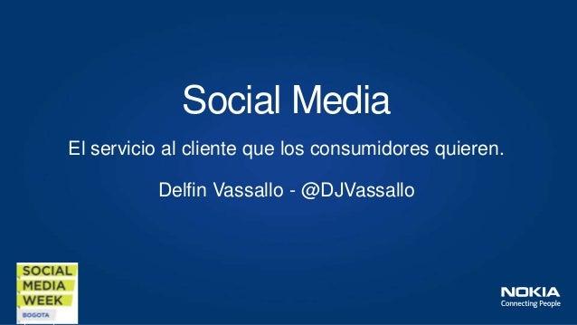 El servicio al cliente que los consumidores quieren. Delfin Vassallo - @DJVassallo Social Media