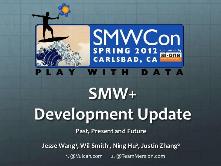 SMW+Development Update           Past, Present and FutureJesse Wang1, Wil Smith1, Ning Hu2, Justin Zhang2        1. @Vulca...